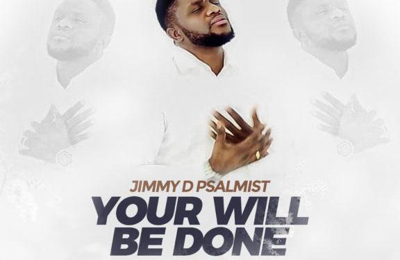 Audio + Video: Jimmy D Psalmist – Your Will Be Done   @jimmydpsalmist