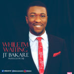 Music: JT Bakare – While I'm Waiting