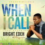 Music: Bright Edeh – When I Call