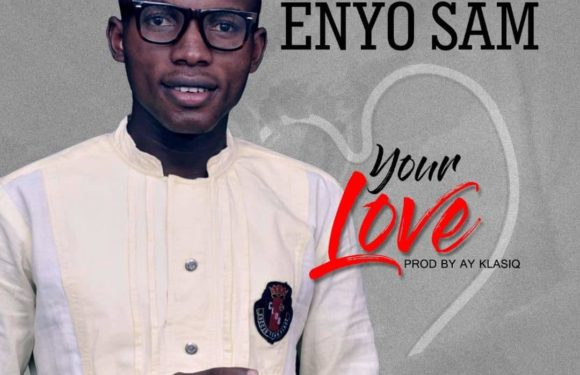Music: Enyo Sam – Your Love