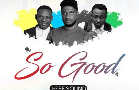 Music: I-Fee Sound  Ft. Manus Akpanke & Steve Willis – So Good
