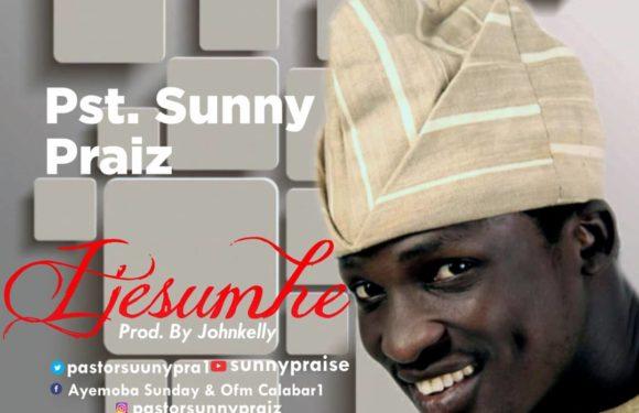 Music: Pastor SunnyPraiz – Ijesumhe