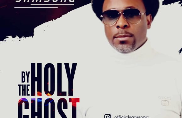 Audio + Video: Samsong – By The Holy Ghost