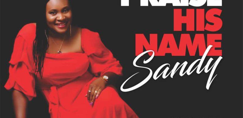 Music: Sandy – Praise His Name