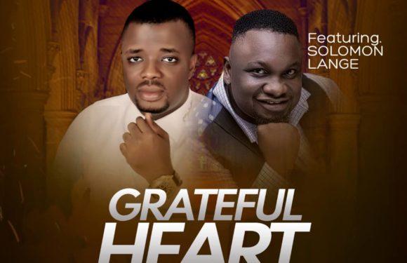 Music: ThankGod Chukwu Ft. Solomon Lange – Grateful Heart