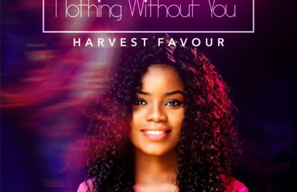 Music: Harvest Favour – Nothing Without You