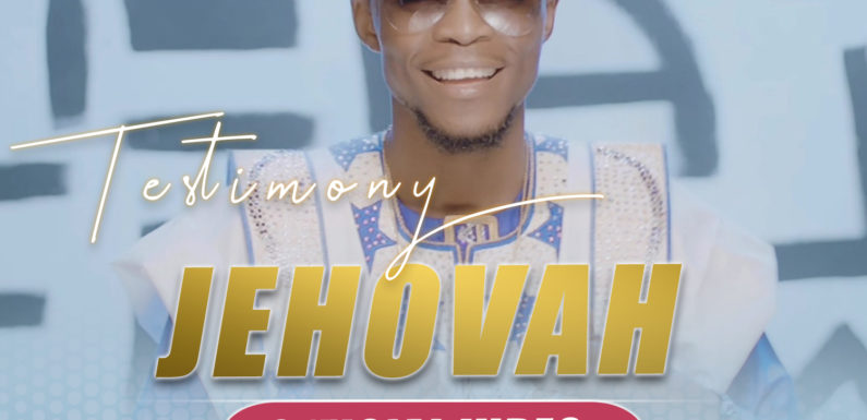 Music Video: Testimony – Jehovah