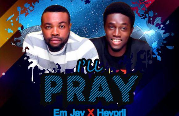 Music: Em Jay Ft. Heypril – I'll Pray