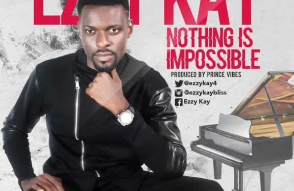 Music: Ezzy Kay – Nothing Is Impossible