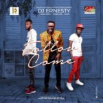 Music: Dj Ernesty Ft. Mike Abdul X A'dam X Limoblaze –  – Follow Come