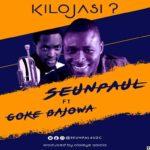 Music: SeunPaul Ft Prince Goke Bajowa – Kilojasi?