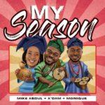 Music: Mike Abdul + A'dam + Monique – My Season
