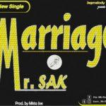 Music: Mr Sak – Marriage (Prod. by Mista Joe)