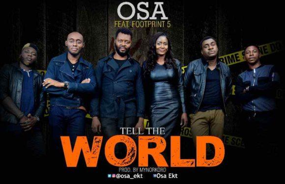 Music: Osa Ft. Footprint 5 – Tell The World