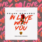 Music: Frank Edwards – In Love With You | @Frankrichboy