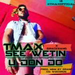 "Music: Tmax Ft. GraceGang – See Wetin You Don Do (Cover of ""Look What You've Done"" by Tree63)"