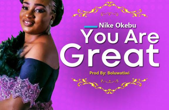 Music: Nike Okebu – You Are Great
