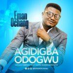 Music: Eman Ochang – Agidigba Odogwu