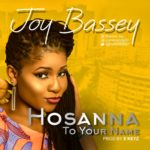 Music: Joy Bassey – Hossana To Your Name (prod. by E'Keyz)