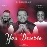 Music: Chris Symbols X Romzy X Emmanuel Abutu – You Deserve