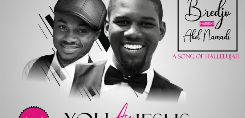 Anticipate Greatness Coming Through In January 2019 : Bredjo Ft. Abel Namadi – You Are Jesus