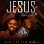 Download Music: Bredjo Ft. Abel Namadi – You Are Jesus (A Song Of Halleleujah)