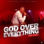Download Music: Progress Effiong – God Over Everything (prod. by Based)