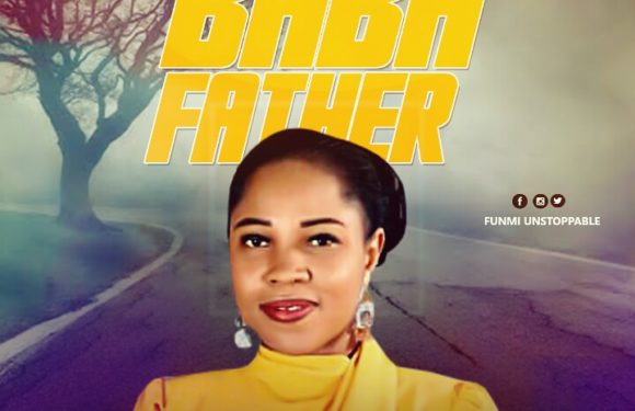 Download Music: Funmi Unstoppable – Baba (Father) |@funmiunstoppable