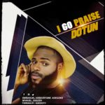 Download Music: Dotun – I Go Praise (prod. by E'Keyz) | @emmanueladedot2