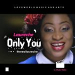 Download Music Video: Laureche – Only You