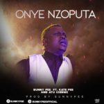 Music: Sunny Pee Ft. Kate Pee & Atu Chinwe – Onye Nzoputa