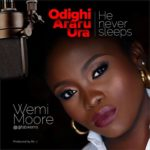Download Music: Wemi Moore – Odighi Araru Ura (He Never Sleeps)
