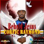 Download Music: Corfic Raymond – Behold Jesus