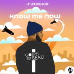 Download Music Video: LP Lekingson – Know Me Now