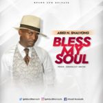 Download Music: Abed N. Shalvong – Bless My Soul