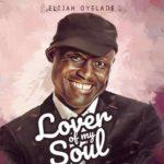 Download Music: Elijah Oyelade – Lover of My Soul