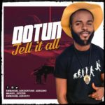 Download Music: Dotun – Tell It All (prod. by E'Keyz) | @emmanueladedot2