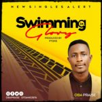 Download Music: Oba Praise – Swimming In Glory (Prod. by Ptons)