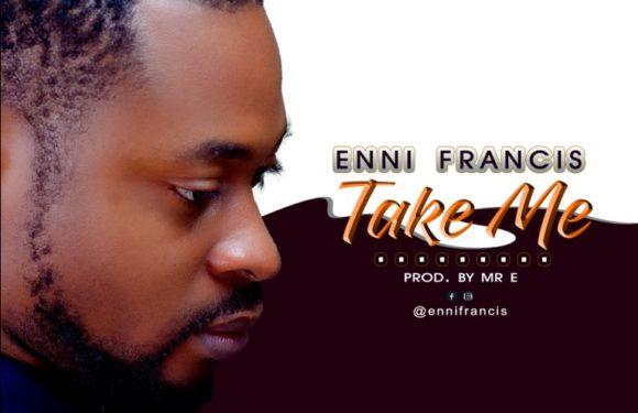 Download Music: Enni Francis – Take Me (prod. by Mr E)