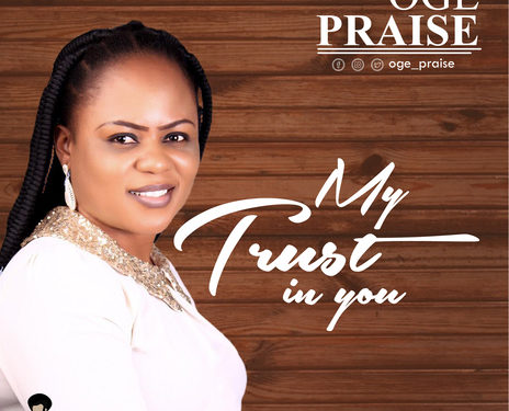 Download Music: Oge Praise – My Trust In You
