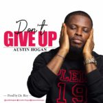 Download Music: Austine Hogan – Don't Give Up