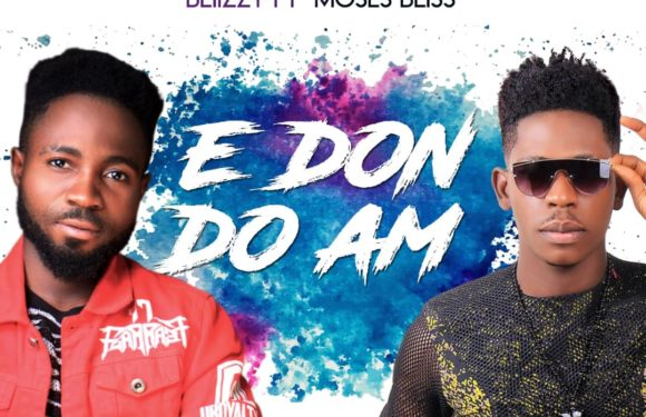 Download Music: Blizzy ft Moses Bliss – E Don Do Am