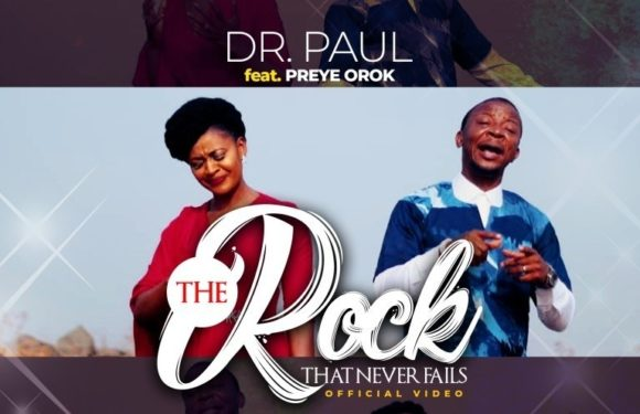 Download Music Video: Dr. Paul ft. Preye Orok – The Rock That Never Fails