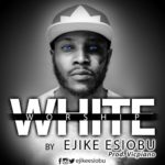 Download Music: Ejike Esiobu – White Worship | @ejikeesiobu