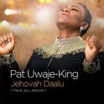 Download Music: Pat Uwaje-King – Jehovah Daalu (Thank You Jehovah) | @patuwajeking