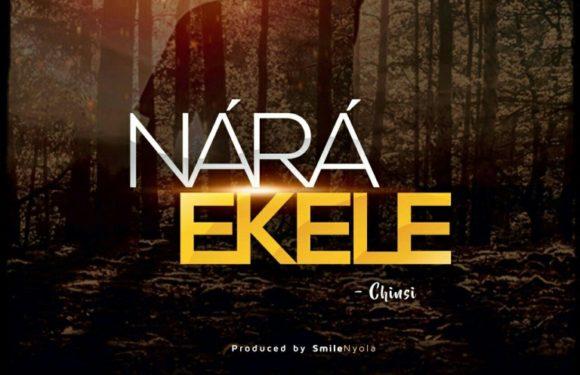 Download Music: Chinsi – Nara Ekele   @iamchinsi