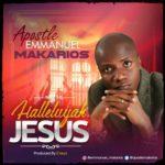 Download Music: Apostle Emmanuel Makarios – Hallelujah Jesus | @apostlemakarios