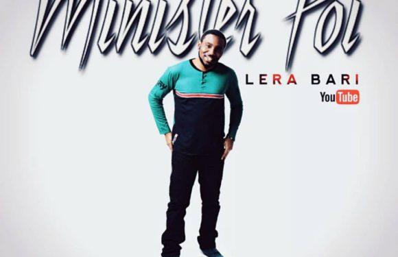 Download Music Video: Minister Poi – Lera Bari