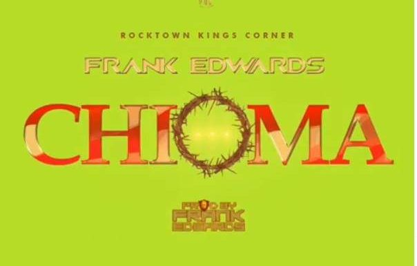 Download Music: Frank Edwards – Chioma (Good God)