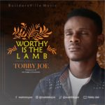 Download Music: Tobby Joe – Worthy is The Lamb